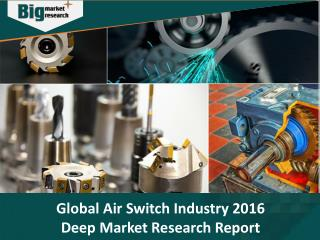 Air Switch Industry 2016 Deep Market Research Report - Big Market Research
