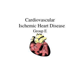 Cardiovascular     Ischemic Heart Disease  Group E