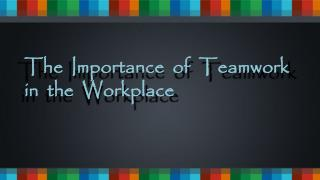 The Importance Of Teamwork In The Workplace