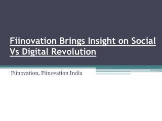 Fiinovation Brings Insight on Social Vs Digital Revolution