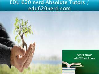 EDU 620 nerd Absolute Tutors / edu620nerd.com