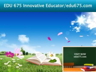EDU 675 Innovative Educator/edu675.com