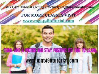 MGT 498 Tutorial eaching effectively/mgttut498orialdotcom