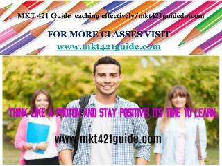 MKT 421 Guide eaching effectively/mkt421guidedotcom