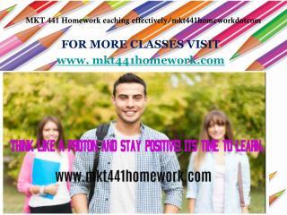 MKT 441 Homework eaching effectively/mkt441homeworkdotcom