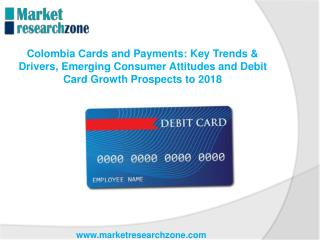 Colombia Cards and Payments Key Trends & Drivers, Emerging Consumer Attitudes and Debit Card Growth