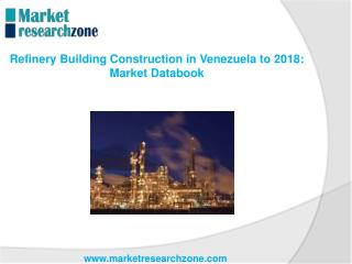 Refinery Building Construction in Venezuela to 2018