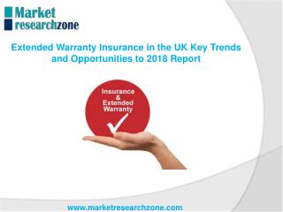 Extended Warranty Insurance in the UK Key Trends and Opportunities to 2018 Report