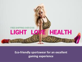 Eco-friendly sportswear for an excellent gaming experience
