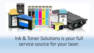 Ink & Toner Solutions is your full service source for your laser..pptx