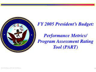 FY 2005 President's Budget: Performance Metrics/ Program Assessment Rating Tool (PART)