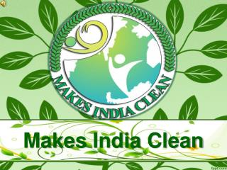 Makes India Clean (A leading provider in the Green Technology Sector)::