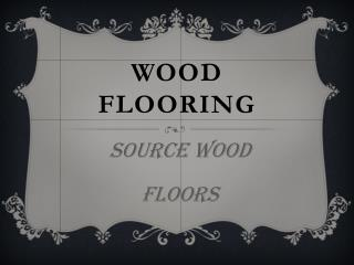 Wood Flooring product – Source Wood Floors