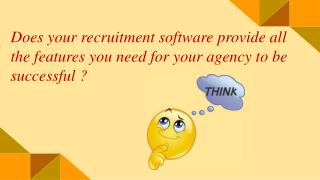 Does your recruitment software provide all the features you need for your agency to be successful ?