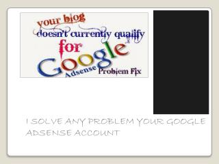 I SOLVE ANY PROBLEM YOUR GOOGLE ADSENSE ACCOUNT.