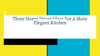 Three Home Decor Ideas For A More Elegant Kitchen
