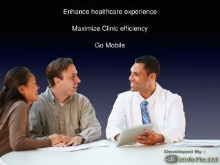 Enhance Healthcare Experience Maximize Clinic efficiency Go Mobile