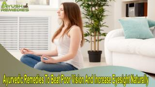Ayurvedic Remedies To Beat Poor Vision And Increase Eyesight Naturally