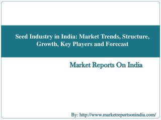 Seed Industry in India: Market Trends, Structure, Growth, Key Players and Forecast