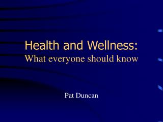 Health and Wellness: What everyone should know
