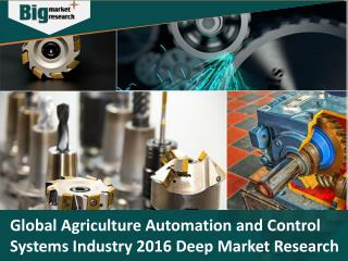Global Agriculture Automation and Control Systems Industry 2016 - Big Market Research