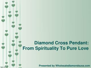 Diamond Cross Pendant - From Spirituality to Love!