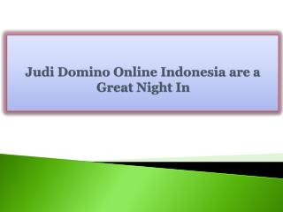 Judi Domino Online Indonesia are a Great Night In