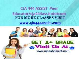 CJA 444 ASSIST  Peer Educator/cja444assistdotcom
