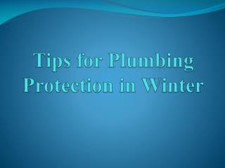 Tips for Plumbing Protection in Winter