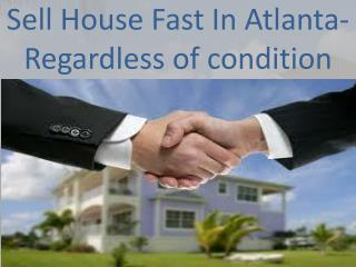 Sell House Fast In Atlanta-Regardless of condition