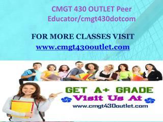 CMGT 430 OUTLET Peer Educator/cmgt430dotcom