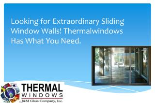Looking for Extraordinary Sliding Window Walls! Thermalwindows Has What You Need
