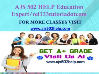 AJS 502 HELP Education Expert/ajs502helpdotcom