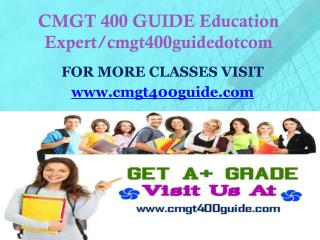 CMGT 400 GUIDE Education Expert/cmgt400guidedotcom