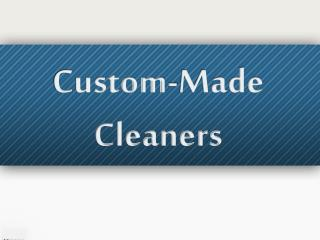 Custom-Made Cleaners
