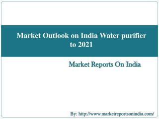 Market Outlook on India Water purifier to 2021