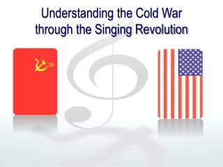 Understanding the Cold War  through the Singing Revolution