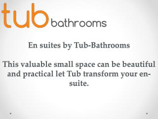 En suites by Tub-Bathrooms