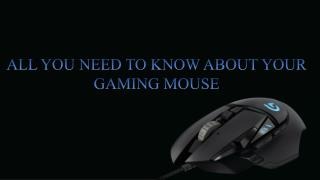 ALL YOU NEED TO KNOW ABOUT YOUR GAMING MOUSE