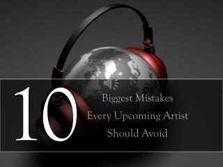 10 Biggest Mistake Every Upcoming Artist Should Avoid
