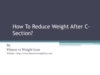 How To Reduce Weight After C- Section?
