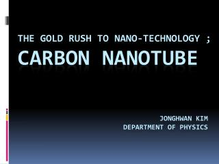 The Gold rush to Nano-technology ;  Carbon Nanotube