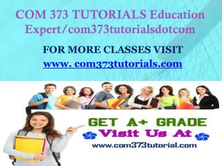 COM 373 TUTORIALS Education Expert/com373tutorialsdotcom