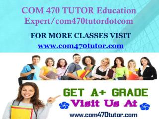 COM 470 TUTOR Education Expert/com470tutordotcom