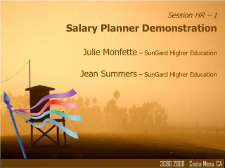Session HR   1 Salary Planner Demonstration  Julie Monfette   SunGard Higher Education  Jean Summers   SunGard Higher Ed