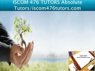 ISCOM 476 TUTORS Absolute Tutors/iscom476tutors.com