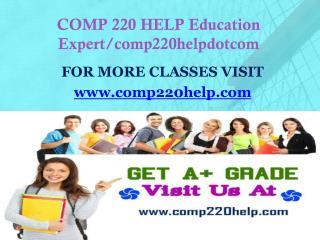 COMP 220 HELP Education Expert/comp220helpdotcom