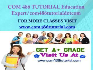 COM 486 TUTORIAL Education Expert/com486tutorialdotcom
