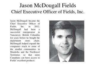 Jason McDougall Fields Chief Executive Officer of Fields, Inc.