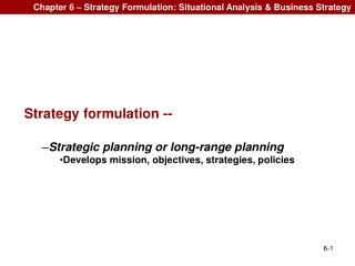 Chapter 6 – Strategy Formulation: Situational Analysis & Business Strategy